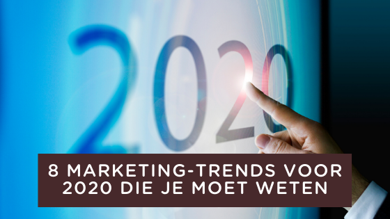 8 marketing trends voor 2020