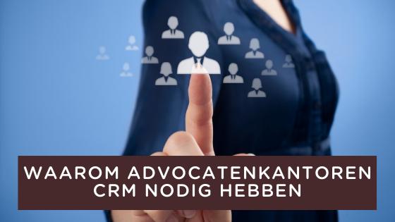 Waarom advoctaten kantoren CRM nodig hebben.