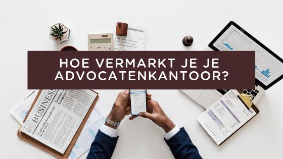 hoe vermarkt je je advocatenkantoor_