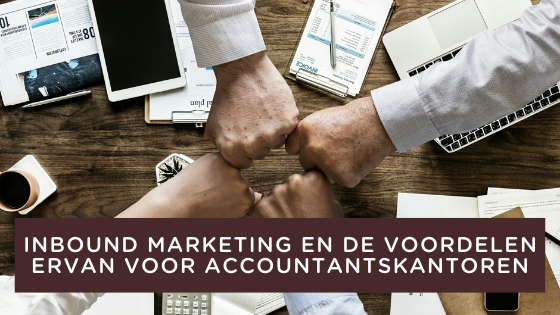 inbound marketing en de voordelen ervan voor accountantskantoren